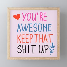 you're awesome keep that shit up Framed Mini Art Print