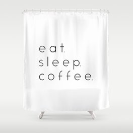 EAT SLEEP COFFEE Shower Curtain