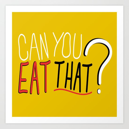 Can You Eat That? Art Print