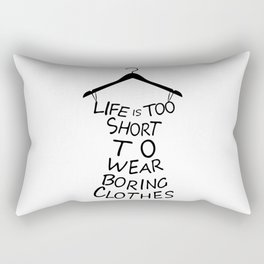 Life is too short to wear boring clothes fashion Rectangular Pillow