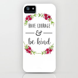 Have Courage and Be Kind iPhone Case