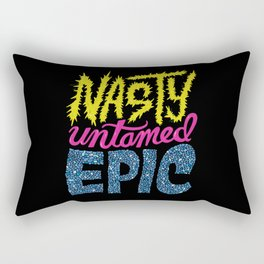 Nasty, Untamed, Epic Rectangular Pillow
