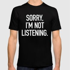 Sorry, I'm not listening Mens Fitted Tee Black LARGE