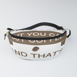 You Can't Buy Happiness , But You Can Buy Coffee Fanny Pack