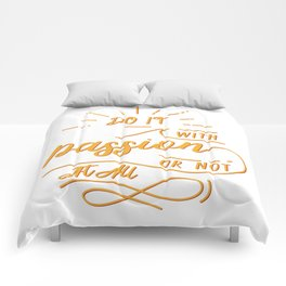 do it with passion or not at all Comforters