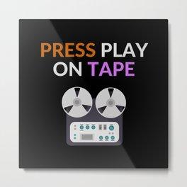 PRESS PLAY ON TAPE Metal Print