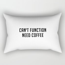 Can't function need coffee Rectangular Pillow