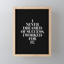 I Never Dreamed Of Success I Worked For It contemporary minimalism typography design home wall decor Framed Mini Art Print