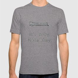 It's Going Tibia Okay T-shirt