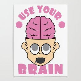 """Funny and hilarious perfect for mocking your friends! Go get this """"Use Your Brain"""" tee design now!  Poster"""
