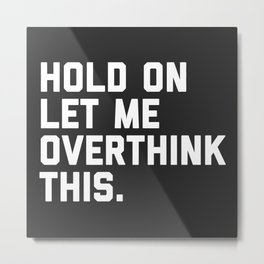 Overthink This Funny Quote Metal Print