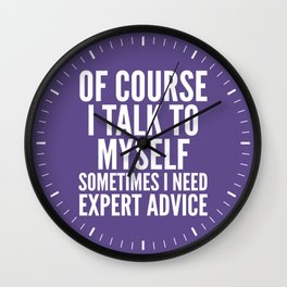 Of Course I Talk To Myself Sometimes I Need Expert Advice (Ultra Violet) Wall Clock