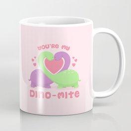 You're My Dino-mite Coffee Mug