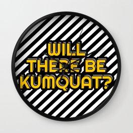 Will there be kumquat? Wall Clock