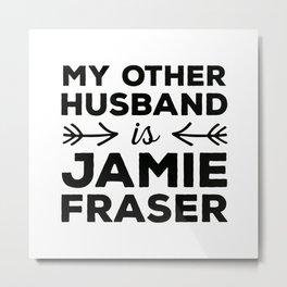 My other husband is Jamie Fraser Metal Print