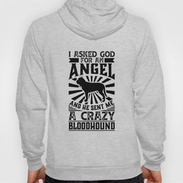 Asked God for Angel He sent Me A Crazy bloodhound Shirt Hoody