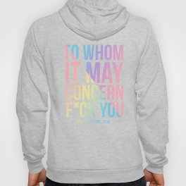 To Whom It May Concern. Fuck You Hoody