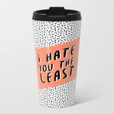 I hate you the least Metal Travel Mug