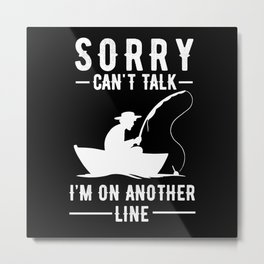 Sorry Can't Talk I'm On Another Line Metal Print