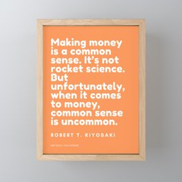 Making money is a common sense.Robert T. Kiyosaki Framed Mini Art Print