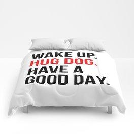 Wake Up, Hug Dog, Have a Good Day Comforters