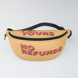 I am yours no refunds - typography Fanny Pack