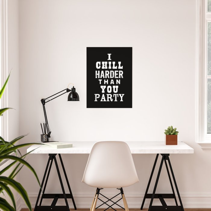 I Chill Harder Than You Party Black White Typographic Poster Design Modern Home Decor Wall
