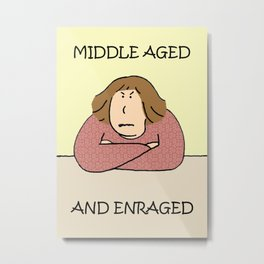 Middle aged and enraged. Metal Print