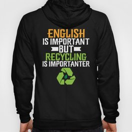 English Is Important but Recycling Is Importanter Hoody