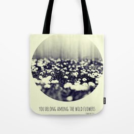 you belong among the wild flowers Tote Bag