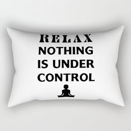 relax nothing is under control Rectangular Pillow