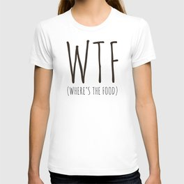 WTF - Where's The Food? T-shirt