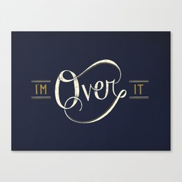 I'm Over It Canvas Print