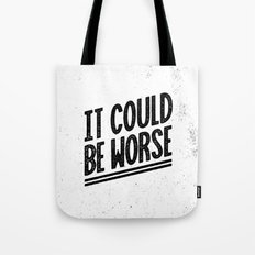 It Could Be Worse Tote Bag