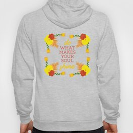 Do what makes your soul shine Hoody