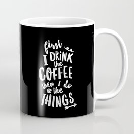 First I Drink the Coffee then I Do the Things black-white coffee shop poster design home wall decor Coffee Mug