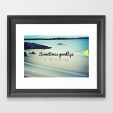 Sometimes goodbye is the only way Framed Art Print