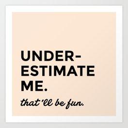 Underestimate me. That'll be fun. Art Print