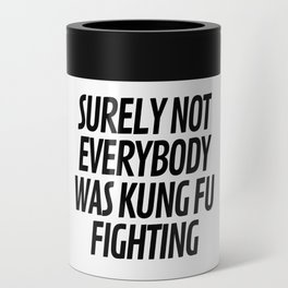 Surely Not Everybody Was Kung Fu Fighting Can Cooler