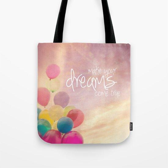 make your dreams come true Tote Bag