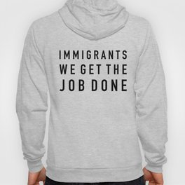 Immigrants We Get the Job Done Hoody