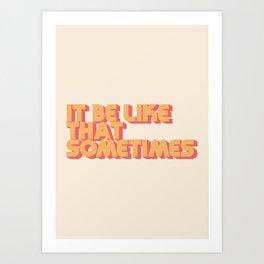 """""""It be like that sometimes"""" Kunstdrucke"""