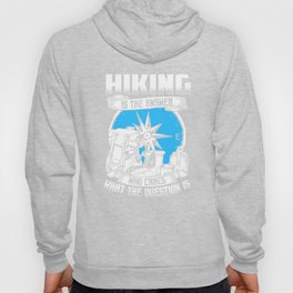 Hiking Is The Answer No Matter What Question Hoody