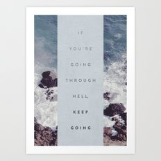 If You're Going Through Hell, Keep Going Art Print