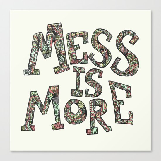Mess is More Canvas Print