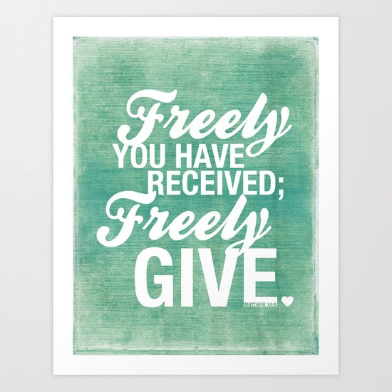 Freely you have received, freely give. Art Print