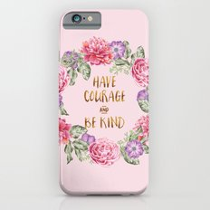 Have Courage and Be Kind - Pink iPhone 6s Slim Case