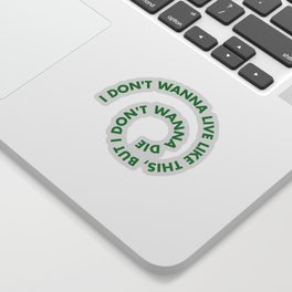 I don't wanna live like this, but i don't wanna die Sticker