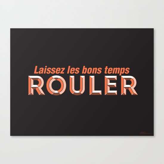 Laissez les bons temps rouler (Let the good times roll) Canvas Print