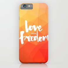 Love Your Freedom Slim Case iPhone 6s